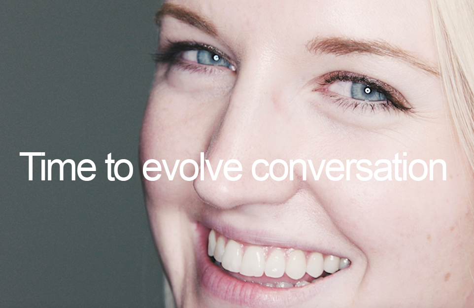 Time to evolve conversation